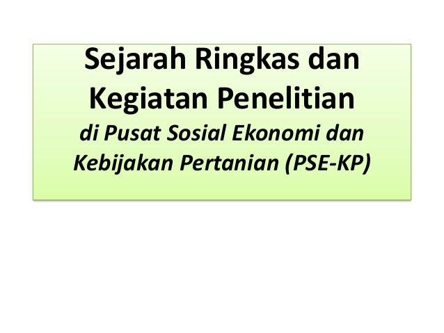 Sejarah Ringkas dan Kegiatan Penelitian di Pusat Sosial Ekonomi dan Kebijakan Pertanian (PSE-KP)