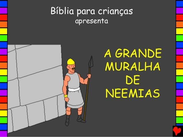 A GRANDE MURALHA DE NEEMIAS Bíblia para crianças apresenta