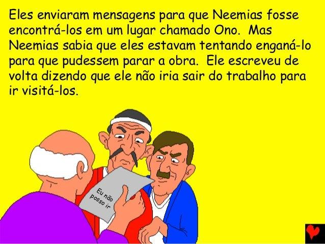 Eles enviaram mensagens para que Neemias fosse encontrá-los em um lugar chamado Ono. Mas Neemias sabia que eles estavam te...