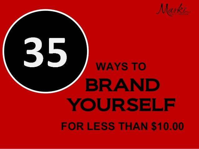 WAYS TO BRAND YOURSELF FOR LESS THAN $10.00 WAY