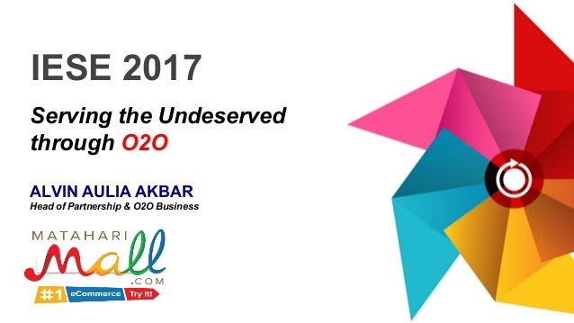 Exclusively formulated by IESE 2017 Serving the Undeserved through O2O ALVIN AULIA AKBAR Head of Partnership & O2O Business