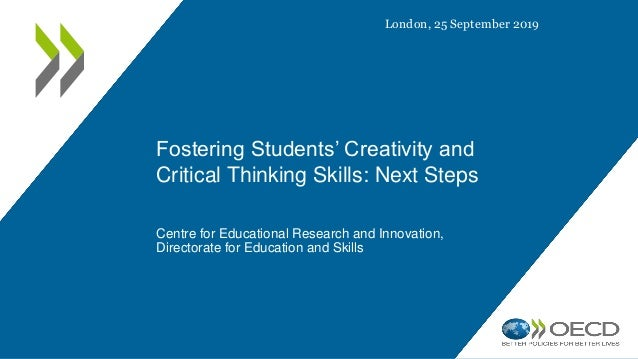 Fostering Students' Creativity and Critical Thinking Skills: Next Steps Centre for Educational Research and Innovation, Di...