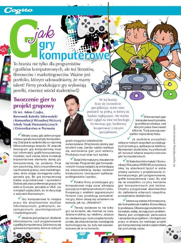 G                jak                     gry                     komputeroweTo branża nie tylko dla programistówi grafików...