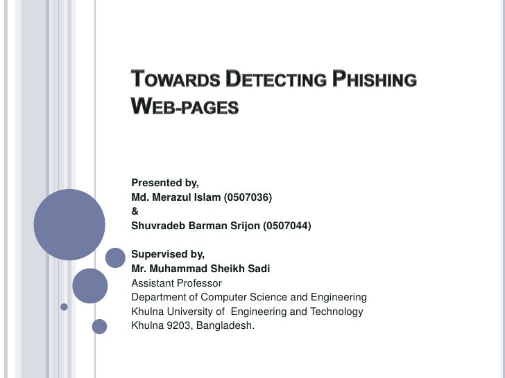 TOWARDS DETECTING PHISHING WEB-PAGES<br />Presented by,<br />Md. Merazul Islam (0507036)<br />&<br />Shuvradeb Barman Srij...