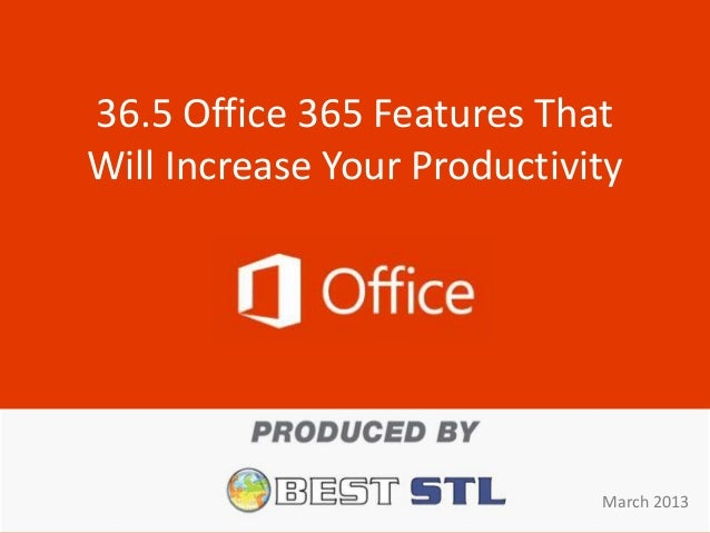 36.5 Office 365 Features ThatWill Increase Your Productivity                             March 2013