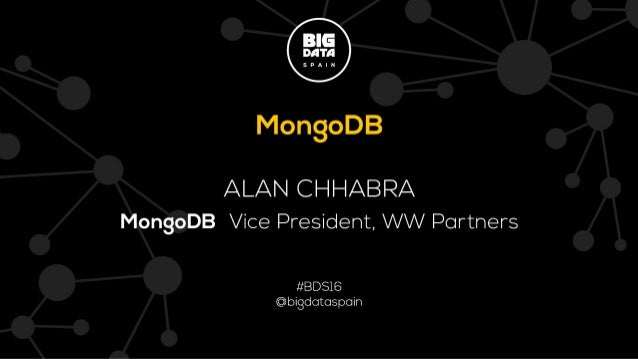 VP of WW Partners Alan Chhabra @cloudchhabra Big Data Spain 2016