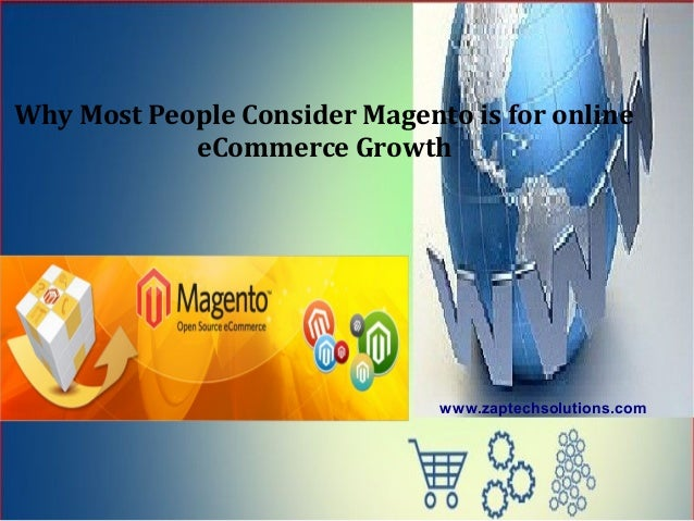 Why Most People Consider Magento is for online            eCommerce Growth                               www.zaptechsoluti...