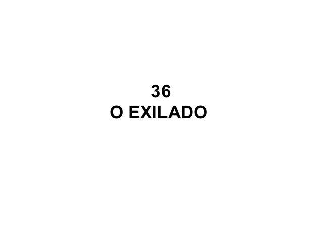 36 O EXILADO