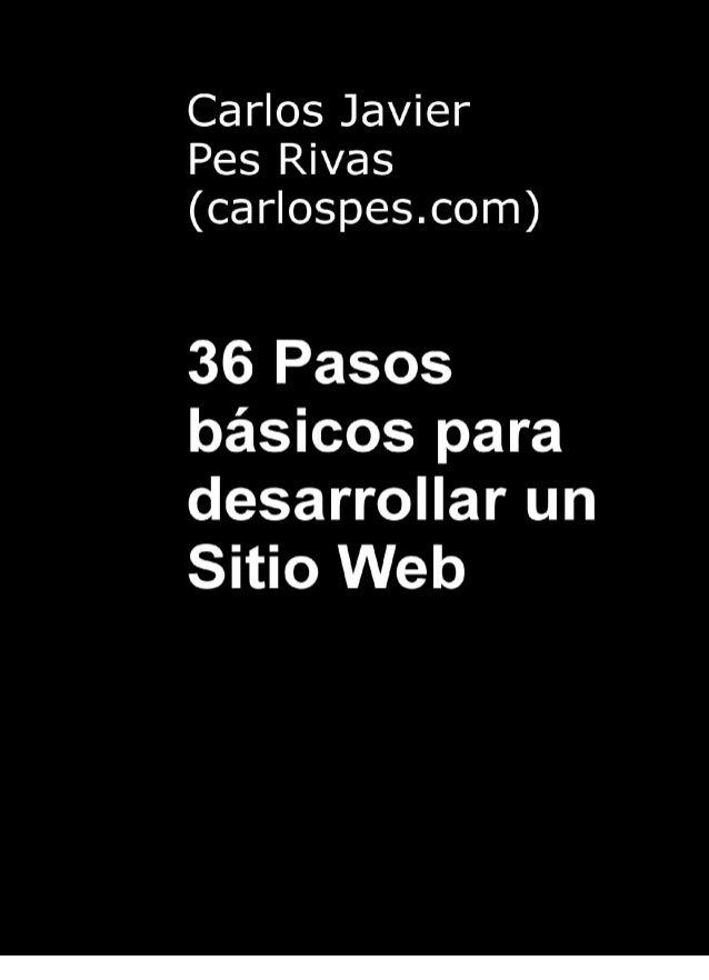 www.CarlosPes.com 36 Pasos básicos para desarrollar un Sitio Web 136 Pasos básicospara desarrollar un Sitio Web