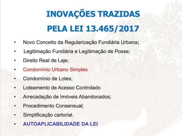 • Novo Conceito da Regularização Fundiária Urbana; • Legitimação Fundiária e Legitimação de Posse; • Direito Real de La...