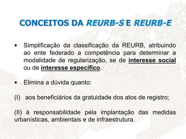 • Simplificação da classificação da REURB, atribuindo ao ente federado a competência para determinar a modalidade de regu...