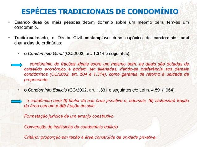 NOVAS ESPÉCIES DE CONDOMÍNIO A Lei n. 13.465/2017 traz duas outras espécies de condomínio: • o Condomínio de Lotes (CC/20...