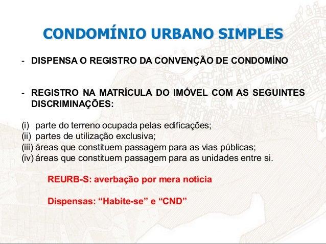 - Instituído o Condomínio Urbano Simples – Abertura de Matrícula para cada Unidade Autônoma SERIA INTERESSANTE HAVER REMI...