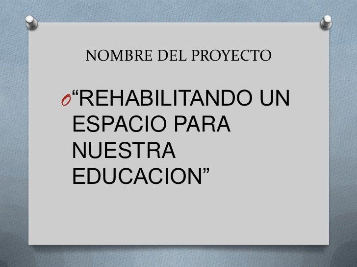 """NOMBRE DEL PROYECTOO""""REHABILITANDO UNESPACIO PARANUESTRAEDUCACION"""""""