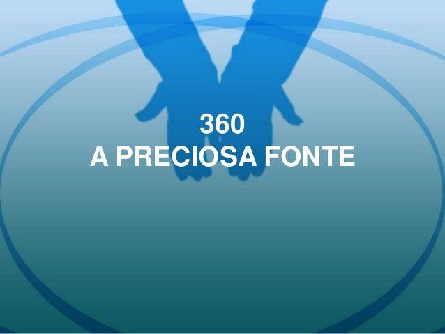 360 A PRECIOSA FONTE