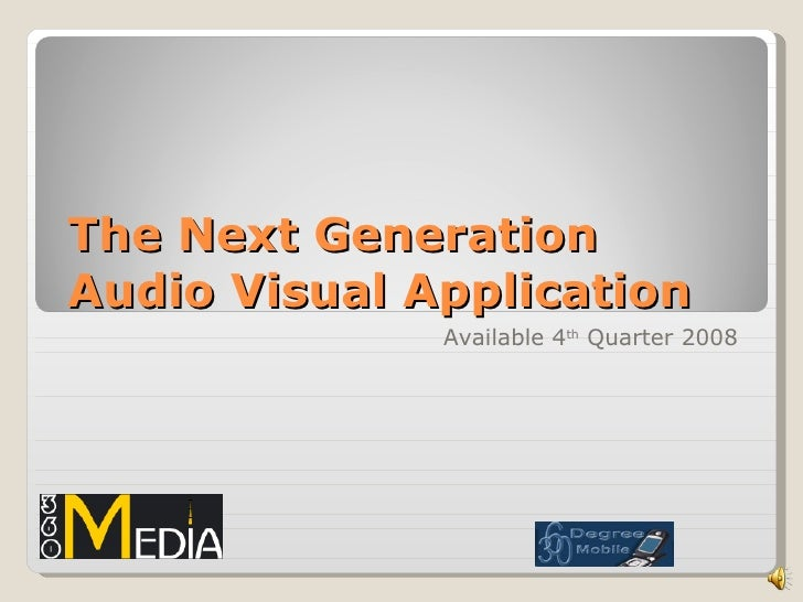 The Next Generation Audio Visual Application Available 4 th  Quarter 2008