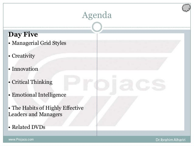 Agenda Day Five • Managerial Grid Styles • Creativity • Innovation • Critical Thinking • Emotional Intelligence • The Habi...