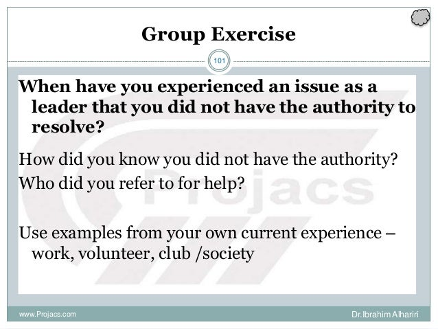 101 Group Exercise When have you experienced an issue as a leader that you did not have the authority to resolve? How did ...
