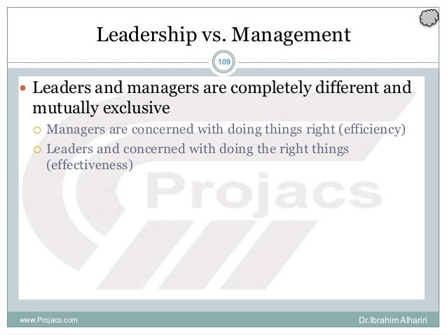 109 Leadership vs. Management  Leaders and managers are completely different and mutually exclusive  Managers are concer...
