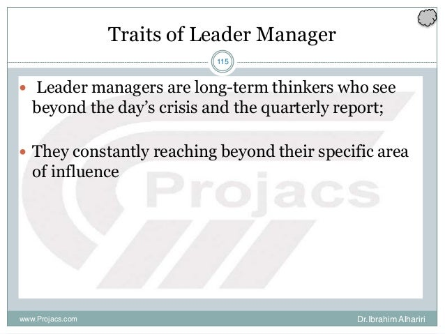 115 Traits of Leader Manager  Leader managers are long-term thinkers who see beyond the day's crisis and the quarterly re...