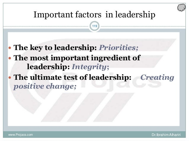 119 Important factors in leadership  The key to leadership: Priorities;  The most important ingredient of leadership: In...