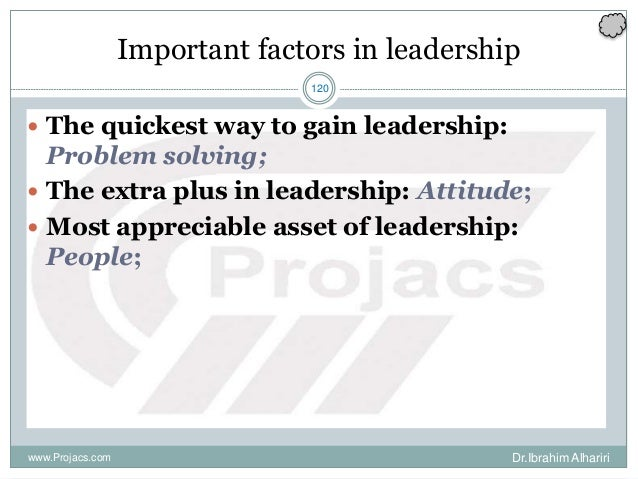 120 Important factors in leadership  The quickest way to gain leadership: Problem solving;  The extra plus in leadership...