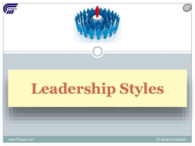 Leadership Styles www.Projacs.com Dr.Ibrahim Alhariri