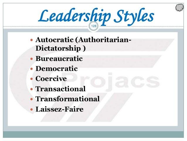 128 Leadership Styles  Autocratic (Authoritarian- Dictatorship )  Bureaucratic  Democratic  Coercive  Transactional ...