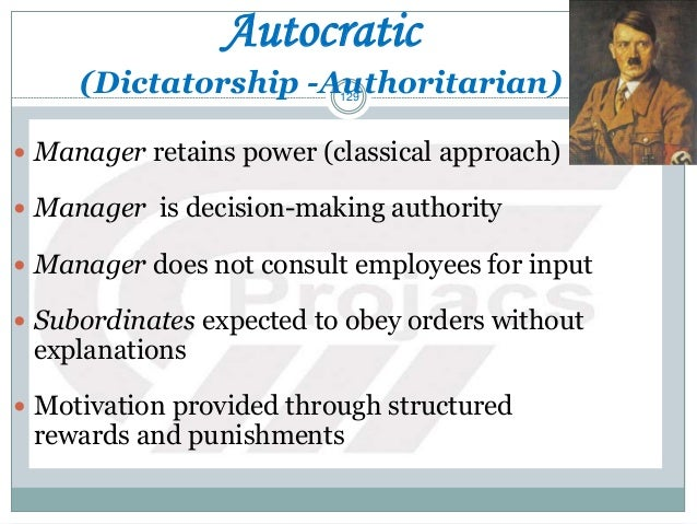 129 Autocratic (Dictatorship -Authoritarian)  Manager retains power (classical approach)  Manager is decision-making aut...