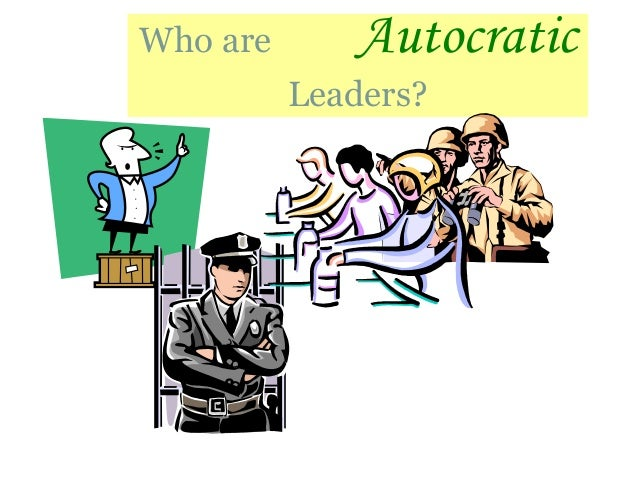 Who are Autocratic Leaders?