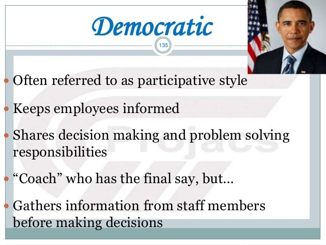 135 Democratic  Often referred to as participative style  Keeps employees informed  Shares decision making and problem ...