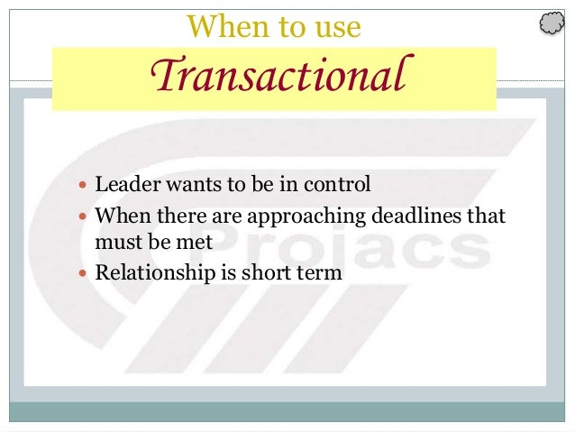 144 When to use Transactional  Leader wants to be in control  When there are approaching deadlines that must be met  Re...