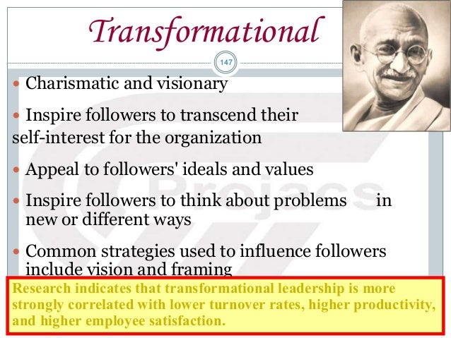 147 Transformational  Charismatic and visionary  Inspire followers to transcend their self-interest for the organization...