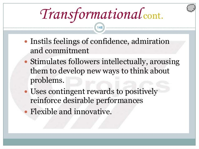 148 Transformationalcont.  Instils feelings of confidence, admiration and commitment  Stimulates followers intellectuall...