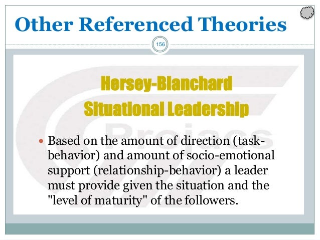 156 Other Referenced Theories Hersey-Blanchard Situational Leadership  Based on the amount of direction (task- behavior) ...