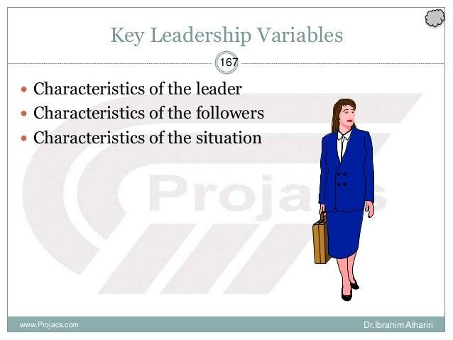 167 Key Leadership Variables  Characteristics of the leader  Characteristics of the followers  Characteristics of the s...