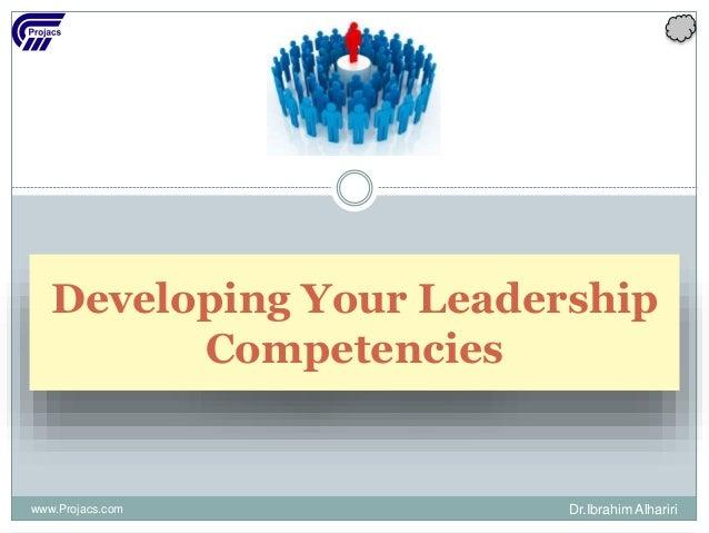 Developing Your Leadership Competencies www.Projacs.com Dr.Ibrahim Alhariri