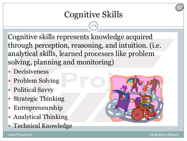 174 Cognitive Skills Cognitive skills represents knowledge acquired through perception, reasoning, and intuition. (i.e. an...