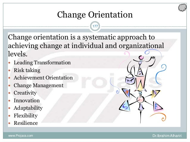 177 Change Orientation Change orientation is a systematic approach to achieving change at individual and organizational le...