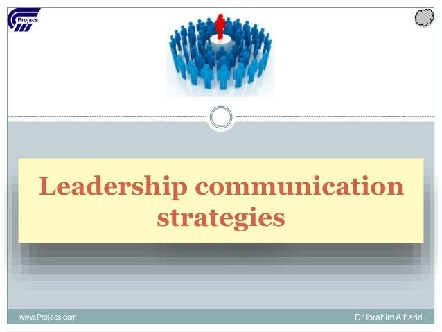 Leadership communication strategies www.Projacs.com Dr.Ibrahim Alhariri