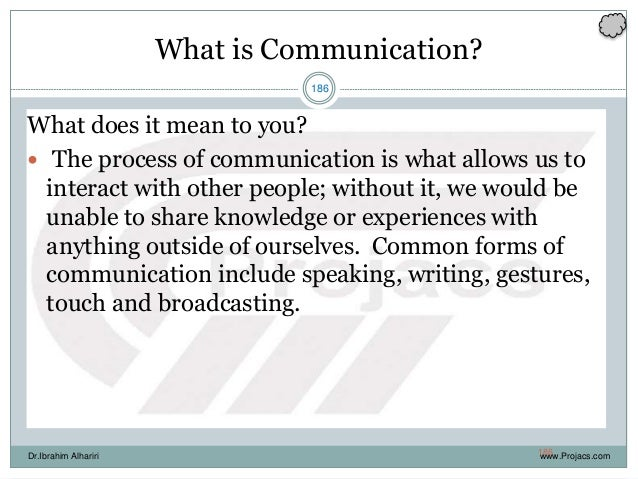 186 What is Communication? What does it mean to you?  The process of communication is what allows us to interact with oth...