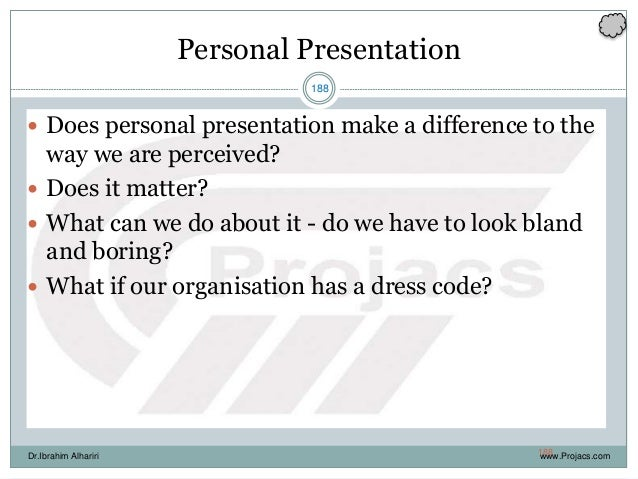188 Personal Presentation  Does personal presentation make a difference to the way we are perceived?  Does it matter?  ...