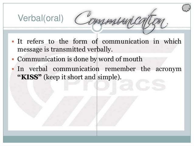 Verbal(oral)  It refers to the form of communication in which message is transmitted verbally.  Communication is done by...