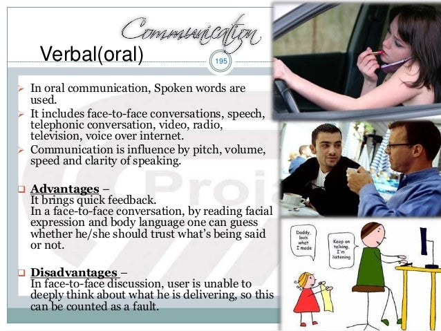 195Verbal(oral)  In oral communication, Spoken words are used.  It includes face-to-face conversations, speech, telephon...
