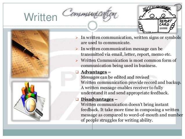 Written  In written communication, written signs or symbols are used to communicate.  In written communication message c...