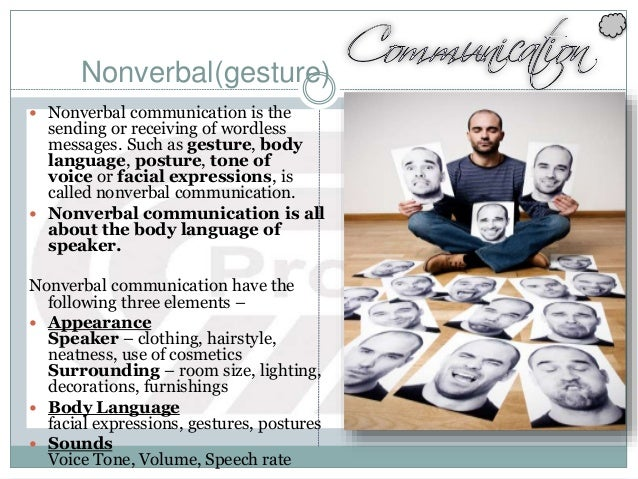 Nonverbal(gesture)  Nonverbal communication is the sending or receiving of wordless messages. Such as gesture, body langu...