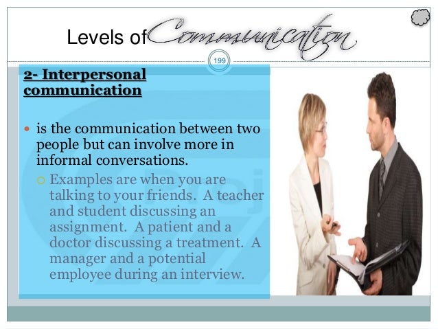 199 2- Interpersonal communication  is the communication between two people but can involve more in informal conversation...