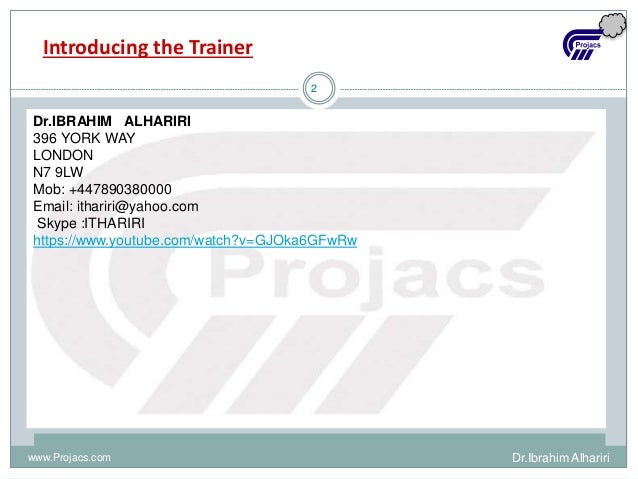 2 Introducing the Trainer Dr.IBRAHIM ALHARIRI 396 YORK WAY LONDON N7 9LW Mob: +447890380000 Email: ithariri@yahoo.com Skyp...