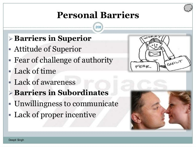 208 Deepti Singh Personal Barriers Barriers in Superior  Attitude of Superior  Fear of challenge of authority  Lack of...