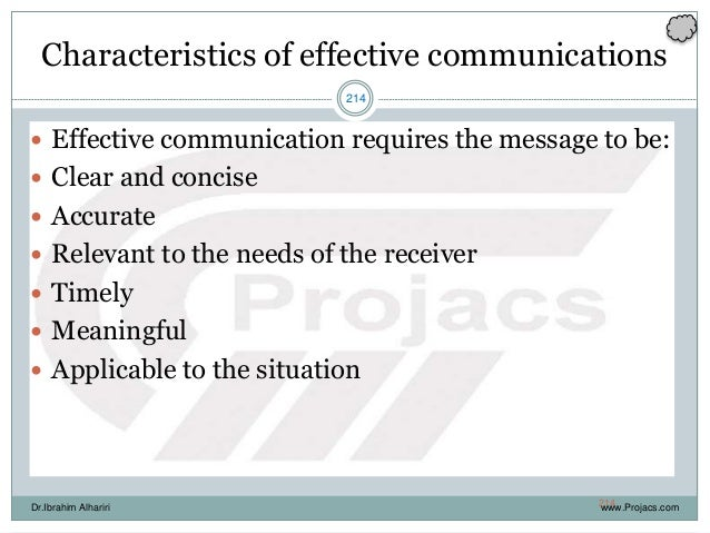 214 Characteristics of effective communications  Effective communication requires the message to be:  Clear and concise ...